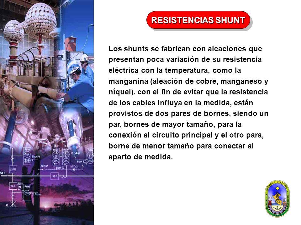Los shunts se fabrican con aleaciones que presentan poca variación de su resistencia eléctrica con la temperatura, como la manganina (aleación de cobr