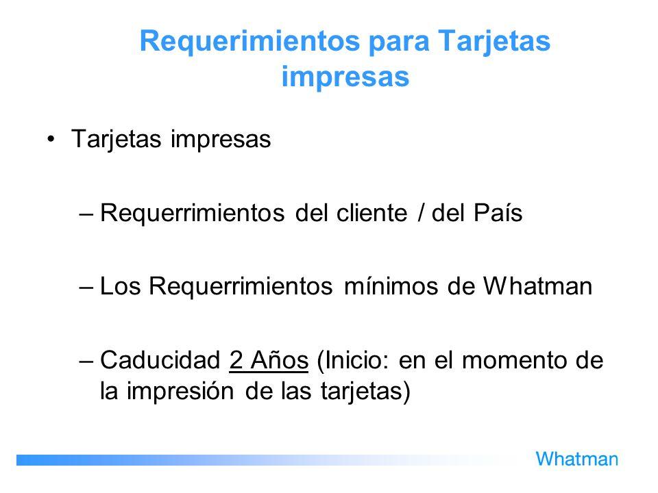 Requerimientos para Tarjetas impresas Tarjetas impresas –Requerrimientos del cliente / del País –Los Requerrimientos mínimos de Whatman –Caducidad 2 A