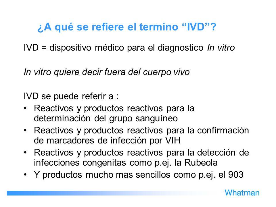 ¿A qué se refiere el termino IVD? IVD = dispositivo médico para el diagnostico In vitro In vitro quiere decir fuera del cuerpo vivo IVD se puede refer