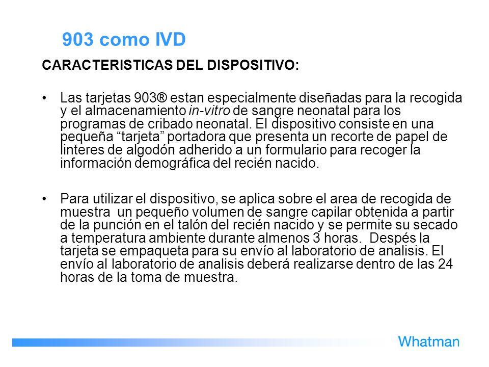 903 como IVD CARACTERISTICAS DEL DISPOSITIVO: Las tarjetas 903® estan especialmente diseñadas para la recogida y el almacenamiento in-vitro de sangre