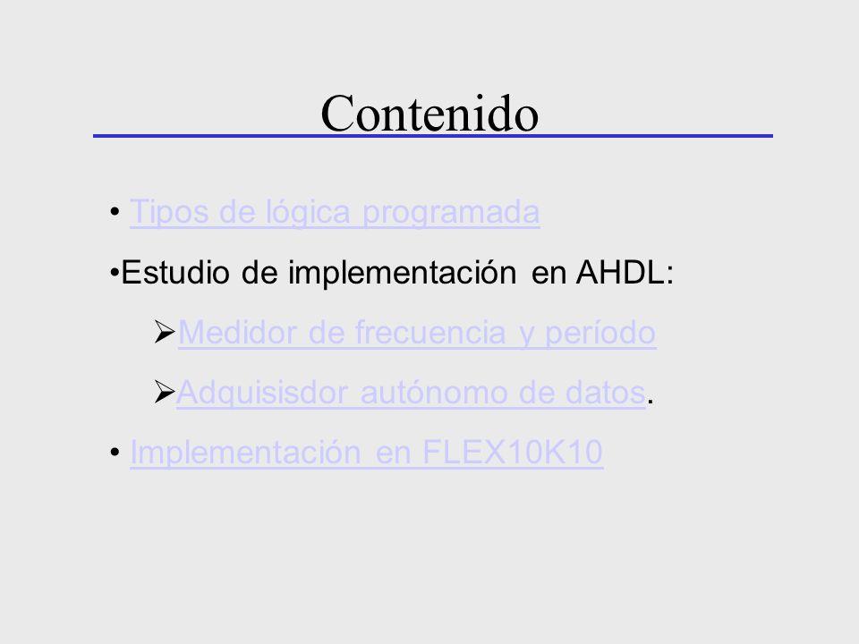Tipos de lógica programada Estudio de implementación en AHDL: Medidor de frecuencia y período Adquisisdor autónomo de datos.Adquisisdor autónomo de da