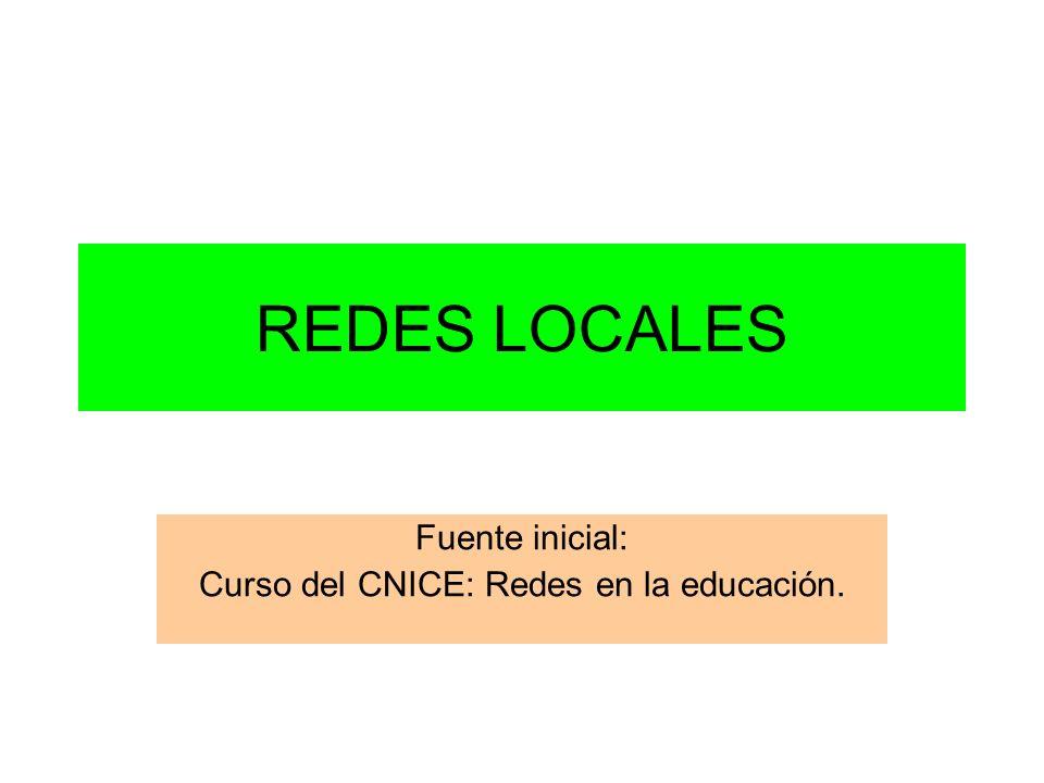 REDES LOCALES Fuente inicial: Curso del CNICE: Redes en la educación.