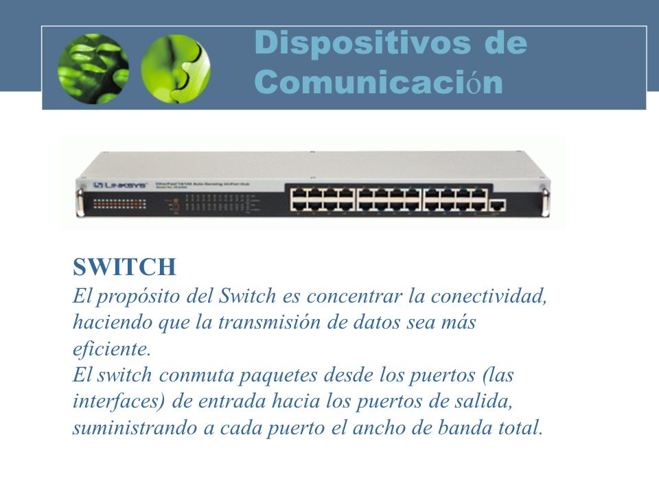 Dispositivos de Comunicaci ó n Tarjeta de Red Conocida como NIC (Network Interface Card).