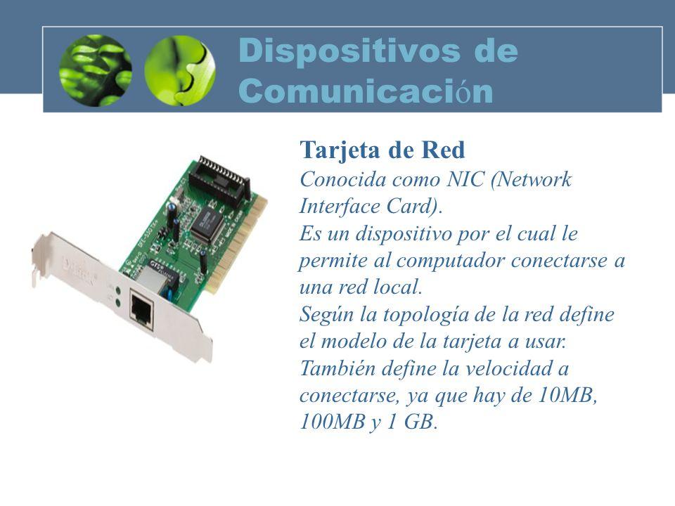 Dispositivos de Comunicaci ó n Modem Son dispositivos electrónicos, que modulan y demodulan señal y que le permiten al Computdor conectarse a otras redes remotas.