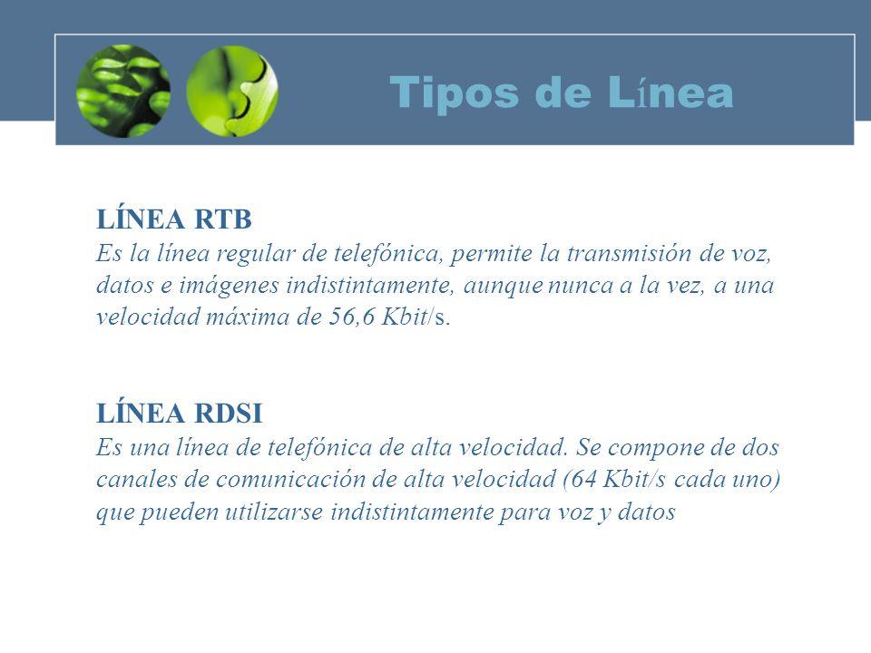 Tipos de L í nea LÍNEA ADSL No es una línea telefónica, es un producto que se aplica sobre líneas regulares o básicas y nos permite establecer dos comunicaciones simultáneas, una de voz y otra de datos.
