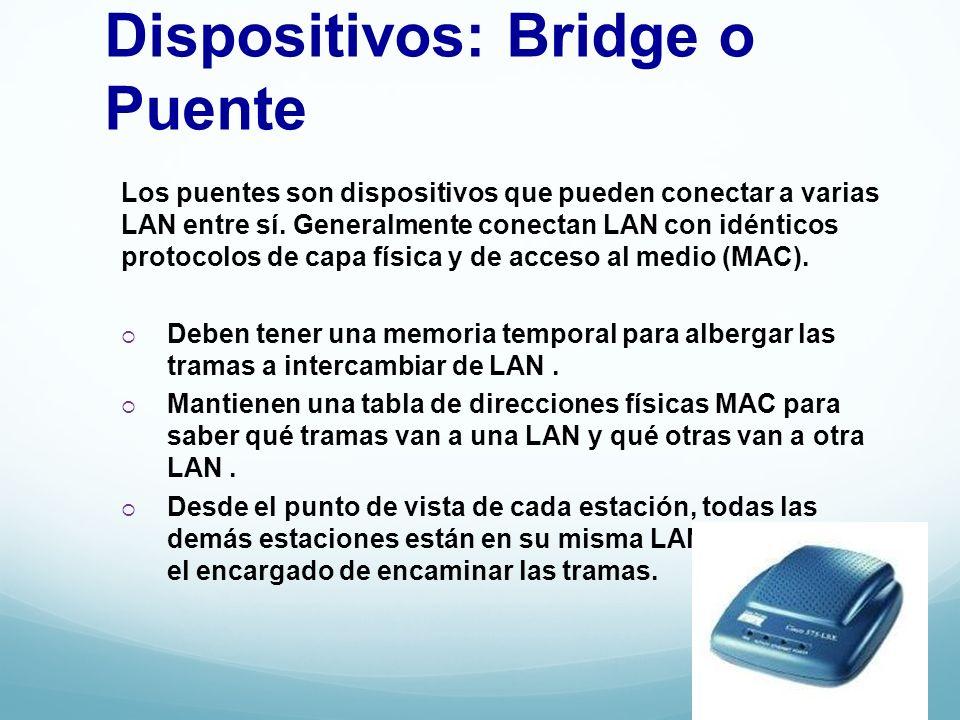 Dispositivos: Bridge o Puente Los puentes son dispositivos que pueden conectar a varias LAN entre sí. Generalmente conectan LAN con idénticos protocol