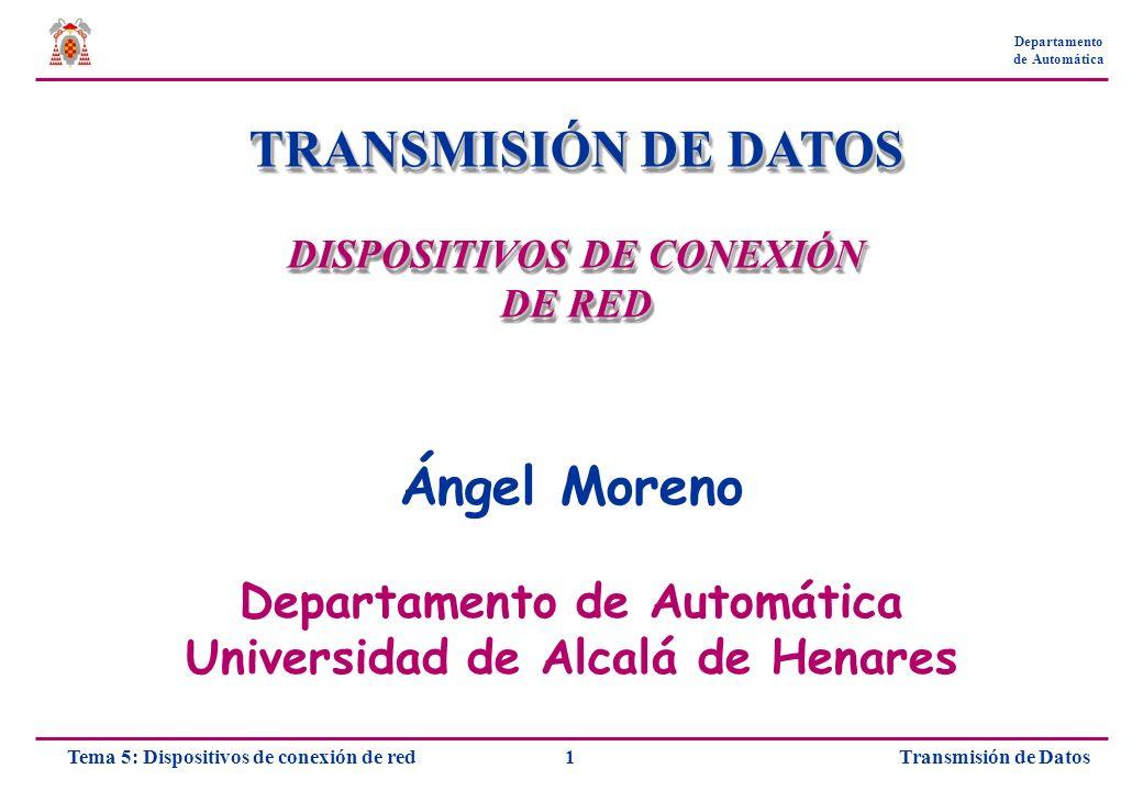 Transmisión de Datos1Tema 5: Dispositivos de conexión de red Departamento de Automática TRANSMISIÓN DE DATOS DISPOSITIVOS DE CONEXIÓN DE RED TRANSMISI