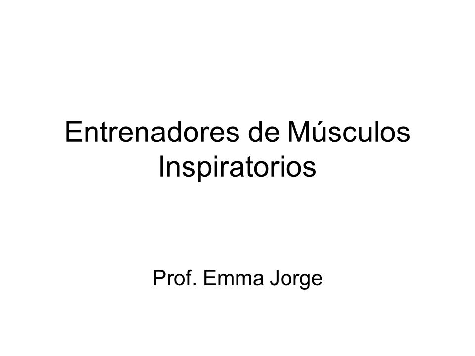 Entrenadores de Músculos Inspiratorios Prof. Emma Jorge