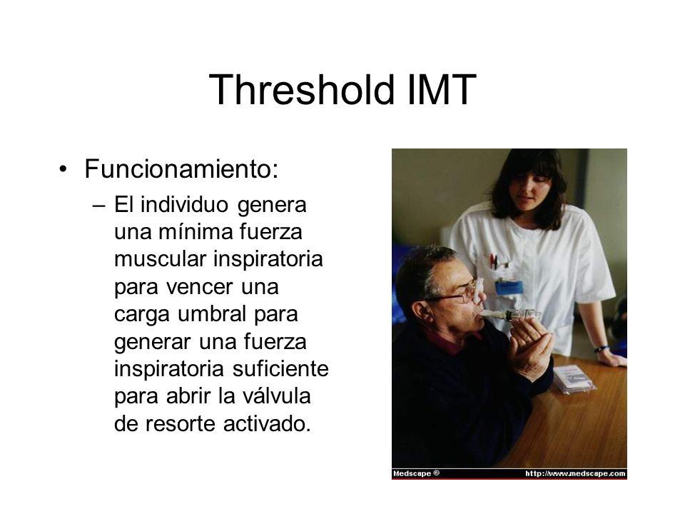 Threshold IMT Funcionamiento: –El individuo genera una mínima fuerza muscular inspiratoria para vencer una carga umbral para generar una fuerza inspir