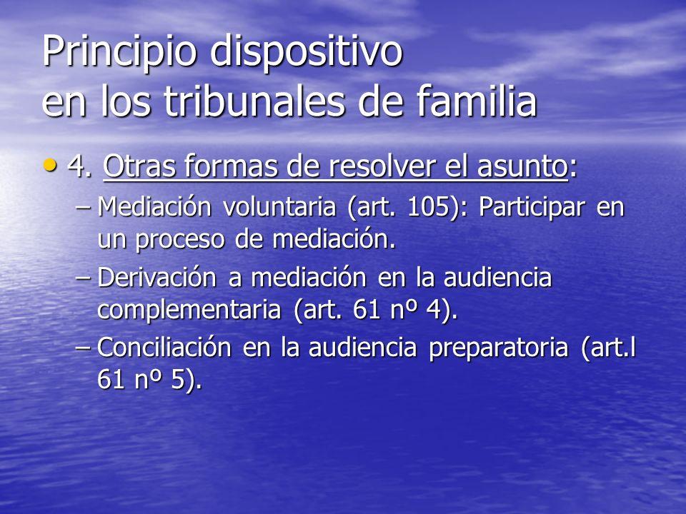 Principio dispositivo en los tribunales de familia 4. Otras formas de resolver el asunto: 4. Otras formas de resolver el asunto: –Mediación voluntaria