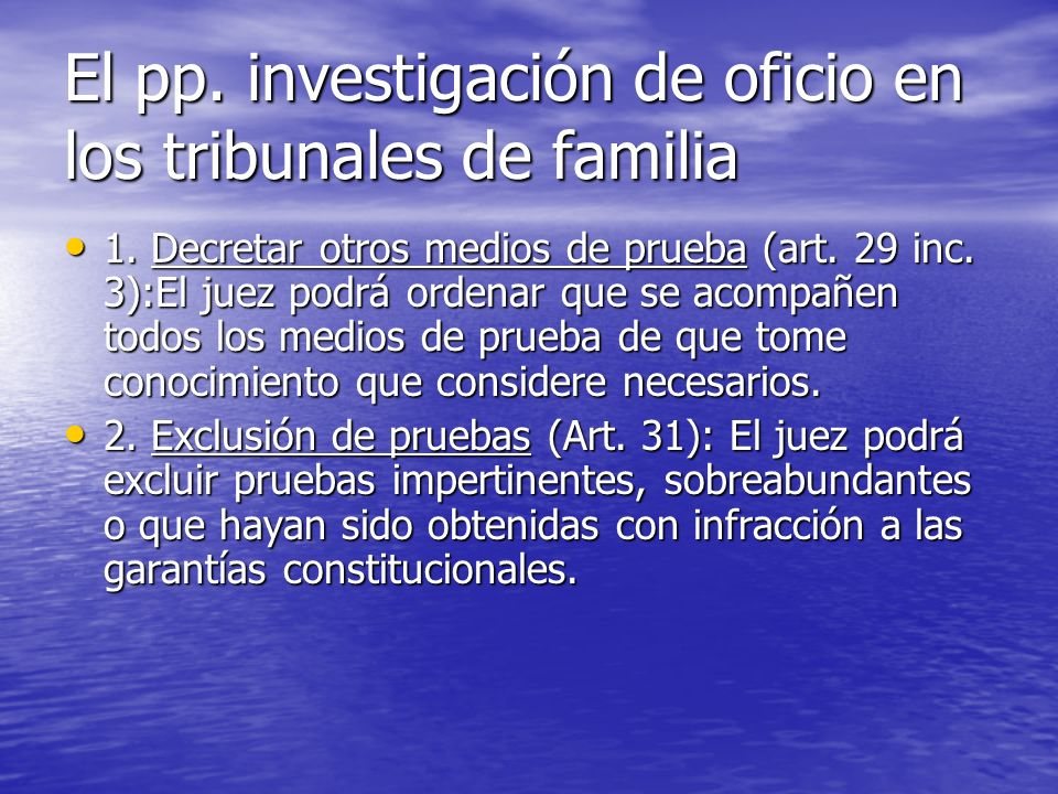 El pp. investigación de oficio en los tribunales de familia 1. Decretar otros medios de prueba (art. 29 inc. 3):El juez podrá ordenar que se acompañen