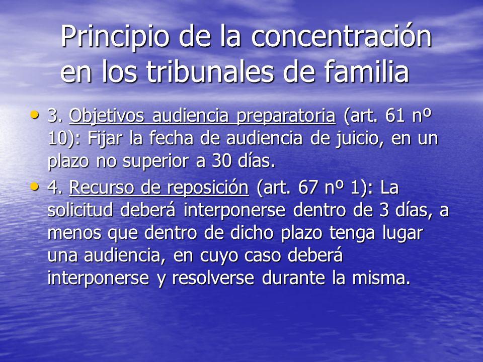 Principio de la concentración en los tribunales de familia 3. Objetivos audiencia preparatoria (art. 61 nº 10): Fijar la fecha de audiencia de juicio,