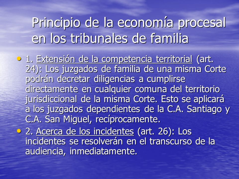 Principio de la economía procesal en los tribunales de familia 1. Extensión de la competencia territorial (art. 24): Los juzgados de familia de una mi