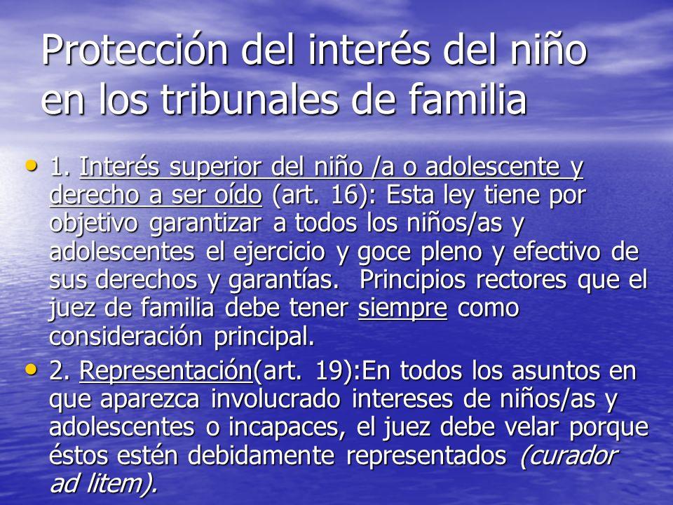 Protección del interés del niño en los tribunales de familia 1. Interés superior del niño /a o adolescente y derecho a ser oído (art. 16): Esta ley ti