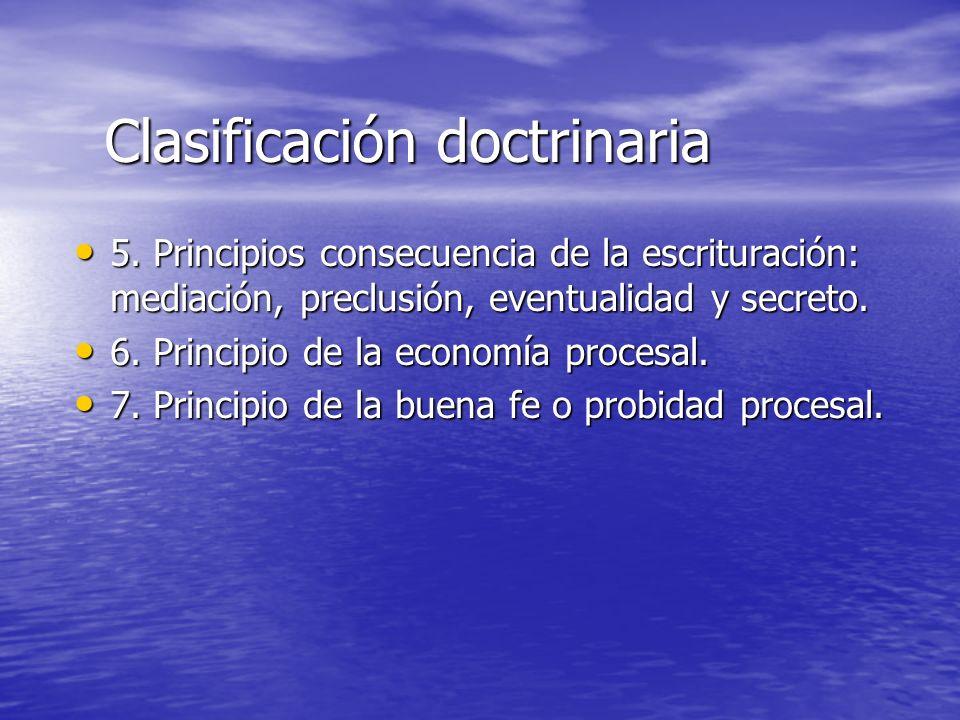 Clasificación doctrinaria 5. Principios consecuencia de la escrituración: mediación, preclusión, eventualidad y secreto. 5. Principios consecuencia de