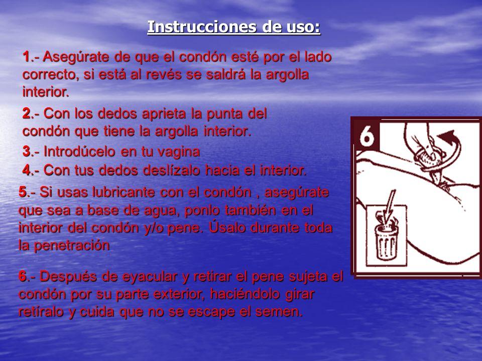Instrucciones de uso: 1.- Asegúrate de que el condón esté por el lado correcto, si está al revés se saldrá la argolla interior. 2.- Con los dedos apri