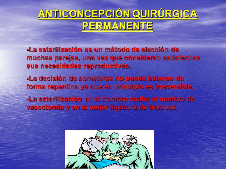 ANTICONCEPCIÓN QUIRÚRGICA PERMANENTE -La esterilización es un método de elección de muchas parejas, una vez que consideran satisfechas sus necesidades