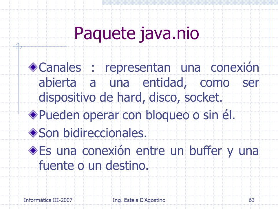 Informática III-2007Ing. Estela D'Agostino63 Canales : representan una conexión abierta a una entidad, como ser dispositivo de hard, disco, socket. Pu