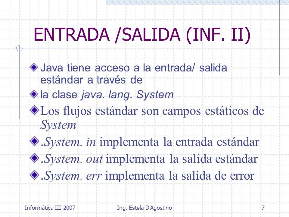 Informática III-2007Ing. Estela D'Agostino7 Java tiene acceso a la entrada/ salida estándar a través de la clase java. lang. System Los flujos estánda