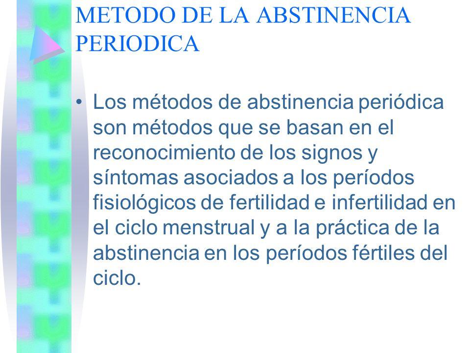 METODO DE LA ABSTINENCIA PERIODICA Los métodos de abstinencia periódica son métodos que se basan en el reconocimiento de los signos y síntomas asociad