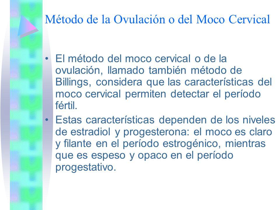 Método de la Ovulación o del Moco Cervical El método del moco cervical o de la ovulación, llamado también método de Billings, considera que las caract