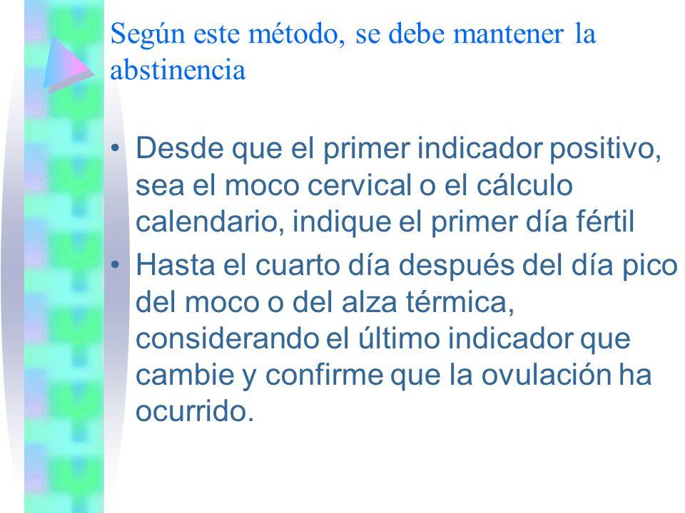 Según este método, se debe mantener la abstinencia Desde que el primer indicador positivo, sea el moco cervical o el cálculo calendario, indique el pr