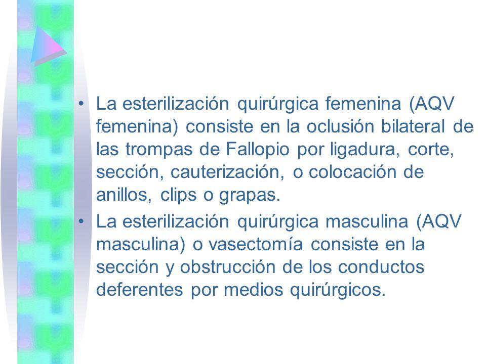 La esterilización quirúrgica femenina (AQV femenina) consiste en la oclusión bilateral de las trompas de Fallopio por ligadura, corte, sección, cauter