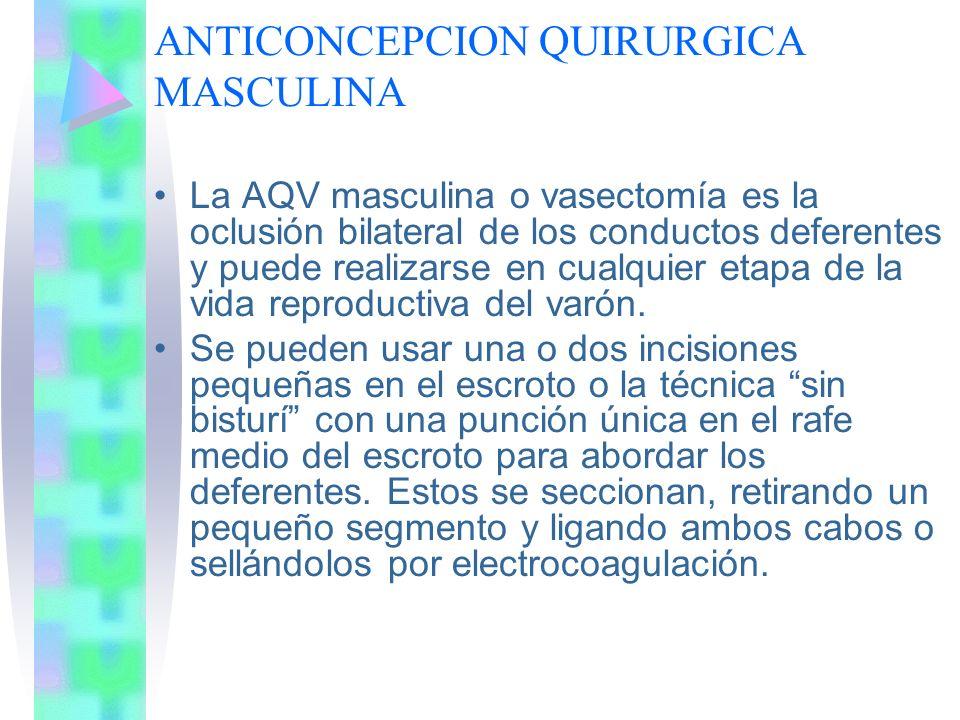 ANTICONCEPCION QUIRURGICA MASCULINA La AQV masculina o vasectomía es la oclusión bilateral de los conductos deferentes y puede realizarse en cualquier