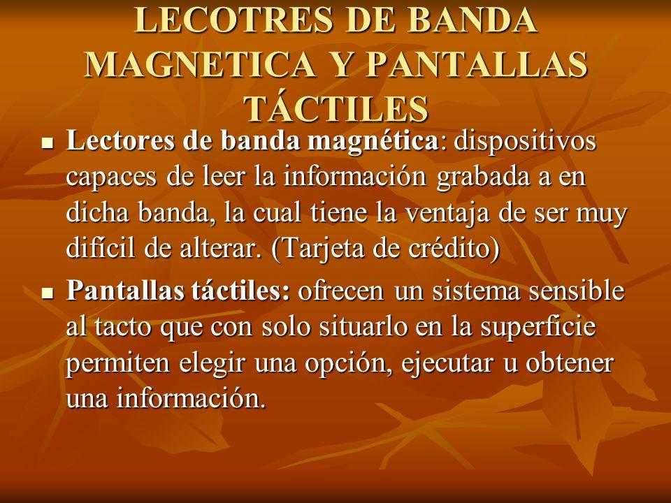 LECOTRES DE BANDA MAGNETICA Y PANTALLAS TÁCTILES Lectores de banda magnética: dispositivos capaces de leer la información grabada a en dicha banda, la