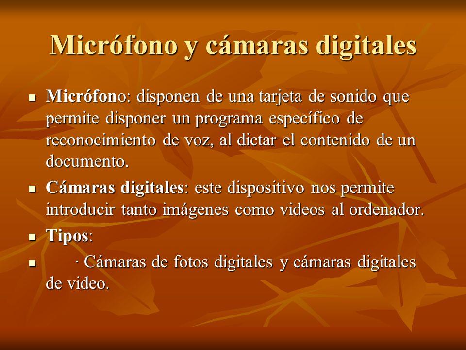 Micrófono y cámaras digitales Micrófono: disponen de una tarjeta de sonido que permite disponer un programa específico de reconocimiento de voz, al di