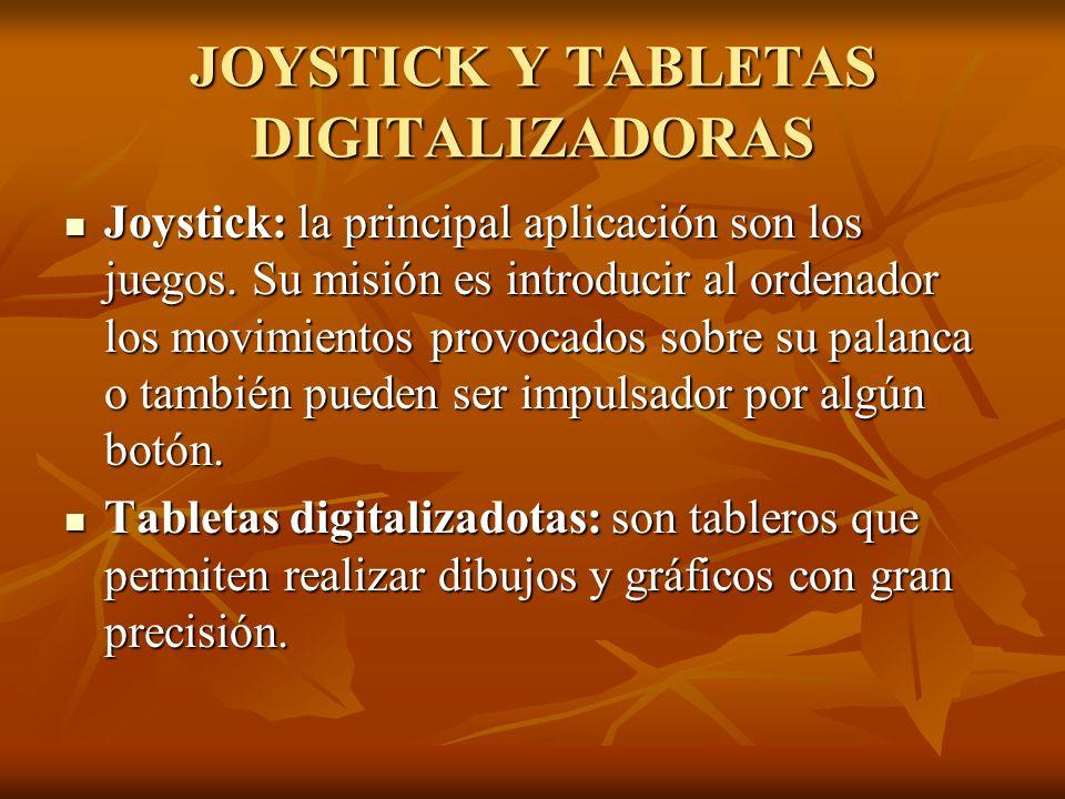 JOYSTICK Y TABLETAS DIGITALIZADORAS Joystick: la principal aplicación son los juegos. Su misión es introducir al ordenador los movimientos provocados