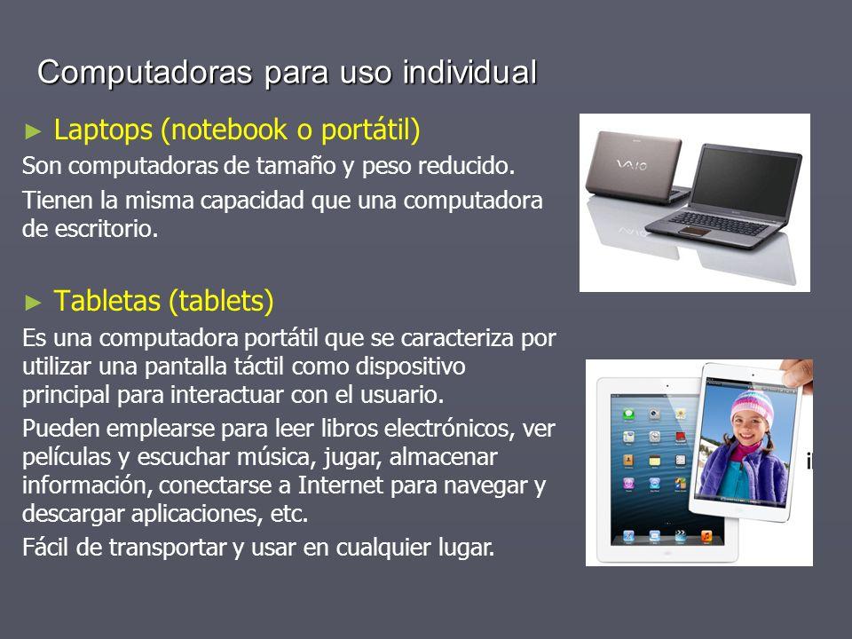Computadoras para uso individual Laptops (notebook o portátil) Son computadoras de tamaño y peso reducido. Tienen la misma capacidad que una computado