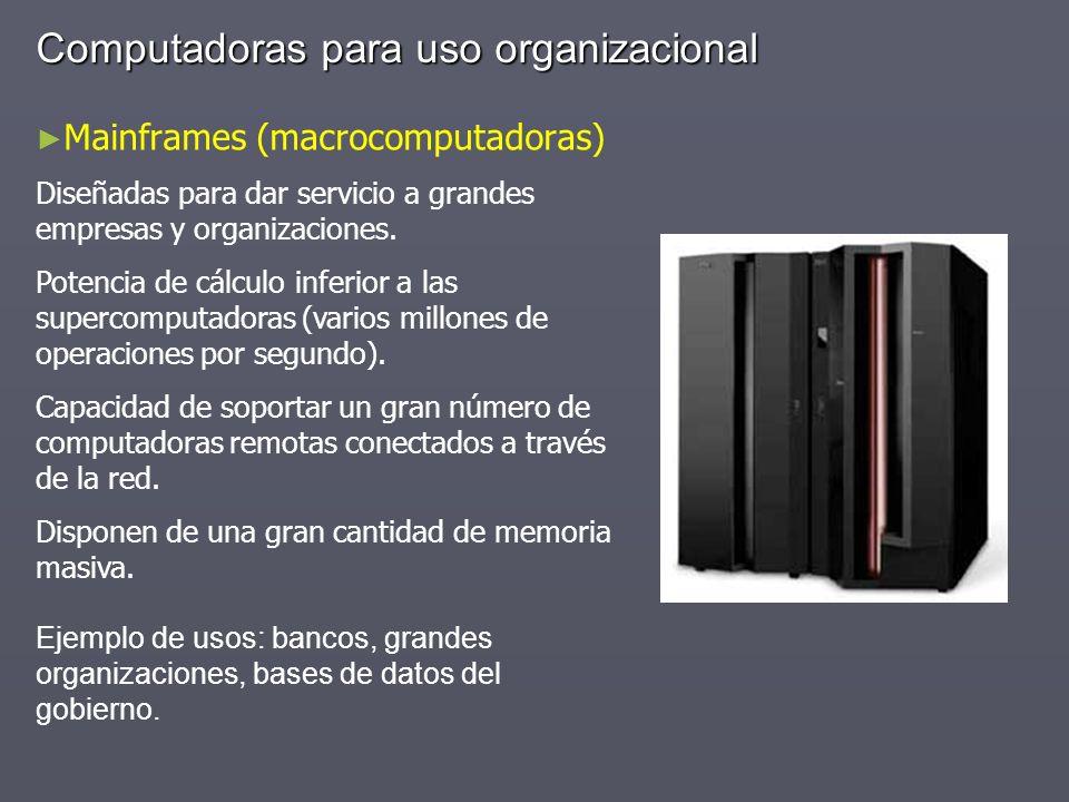 Computadoras para uso organizacional Mainframes (macrocomputadoras) Diseñadas para dar servicio a grandes empresas y organizaciones. Potencia de cálcu