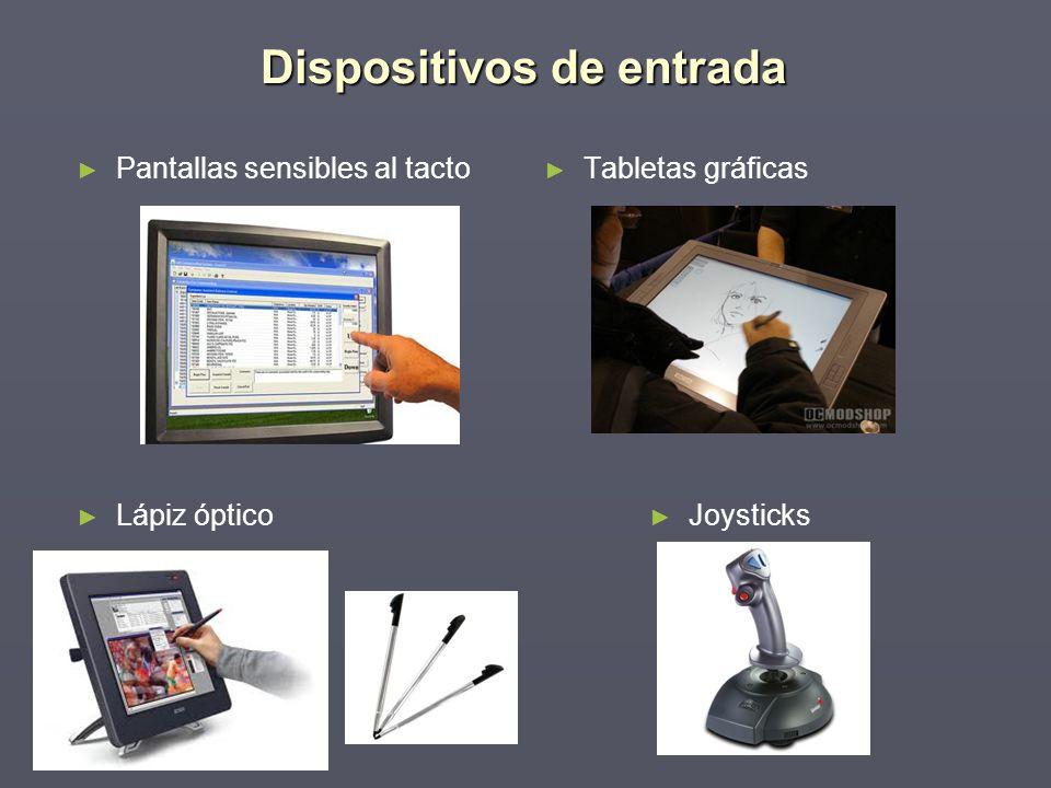 Dispositivos de entrada Pantallas sensibles al tacto Lápiz óptico Tabletas gráficas Joysticks