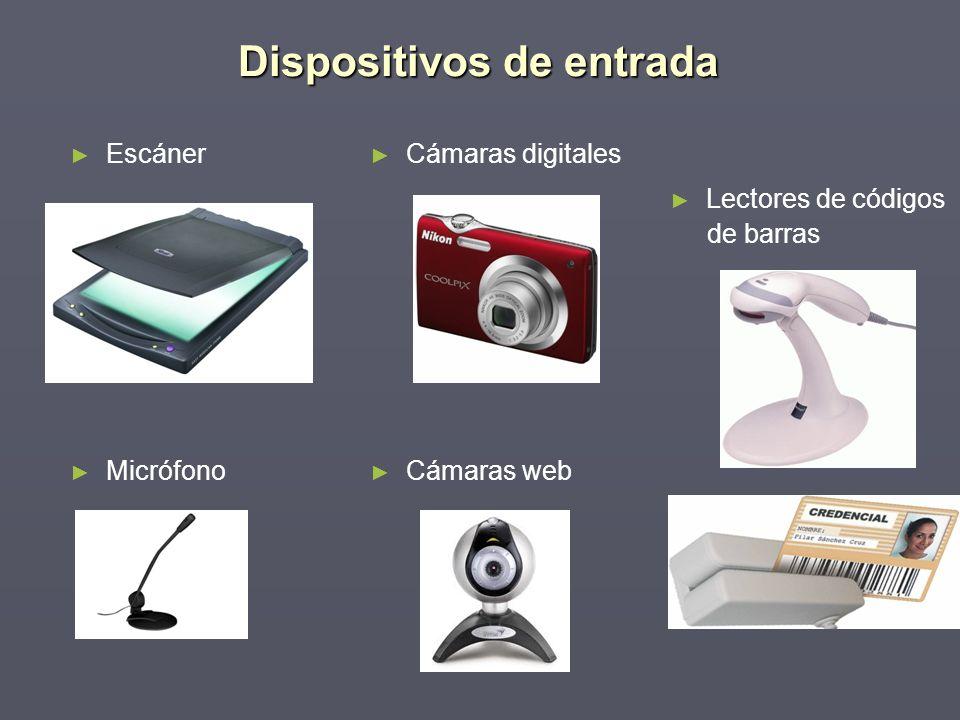 Dispositivos de entrada Escáner Micrófono Cámaras digitales Cámaras web Lectores de códigos de barras