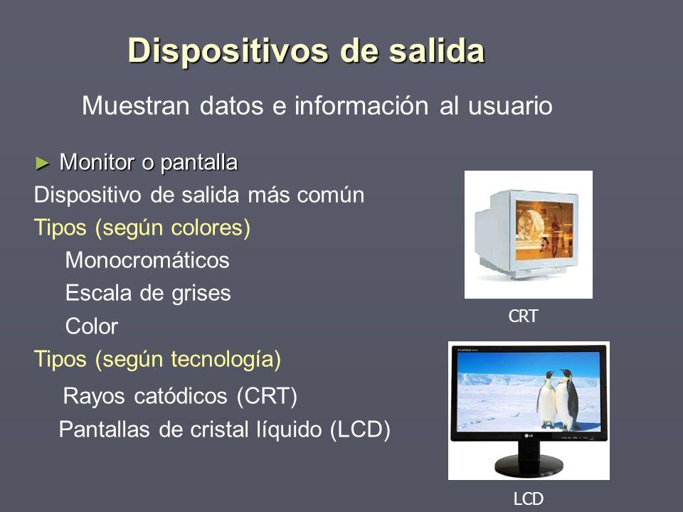 Dispositivos de salida Monitor o pantalla Monitor o pantalla Dispositivo de salida más común Tipos (según colores) Monocromáticos Escala de grises Col