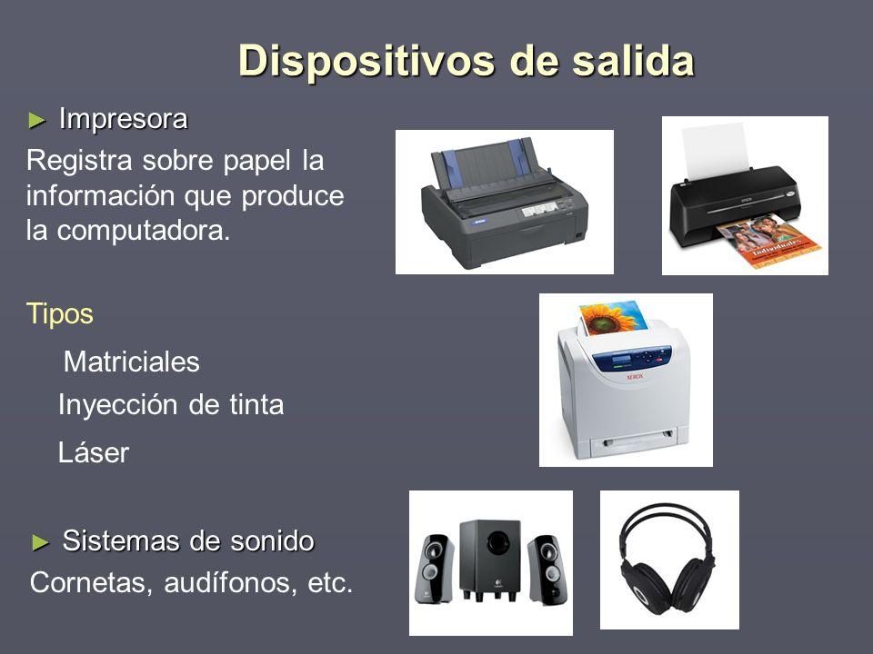 Impresora Impresora Registra sobre papel la información que produce la computadora. Tipos Matriciales Inyección de tinta Láser Dispositivos de salida