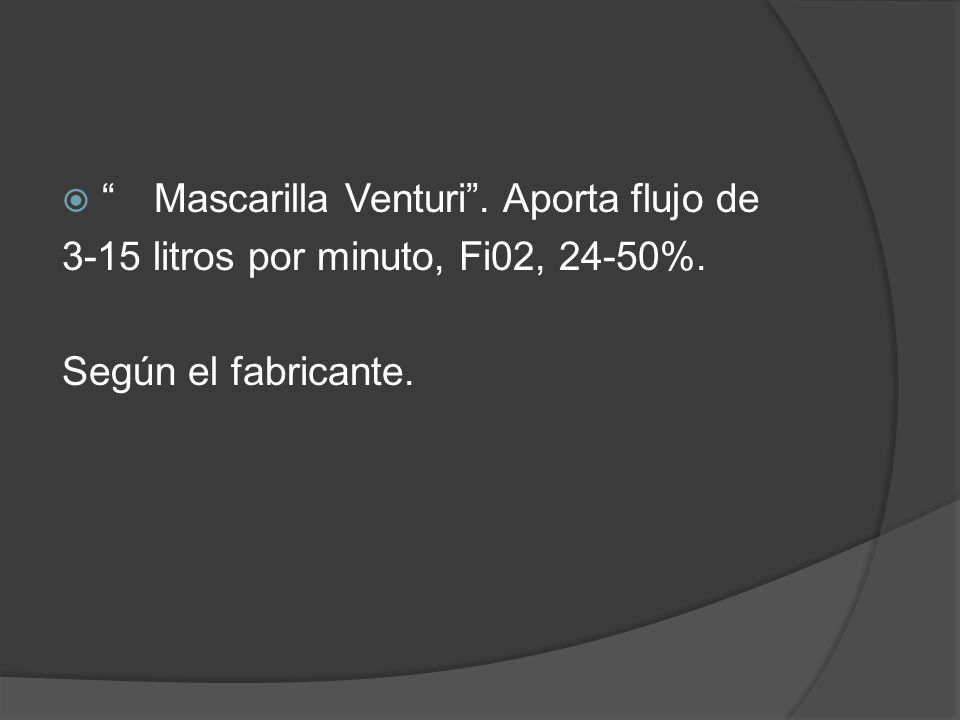 Mascarilla Venturi. Aporta flujo de 3-15 litros por minuto, Fi02, 24-50%. Según el fabricante.