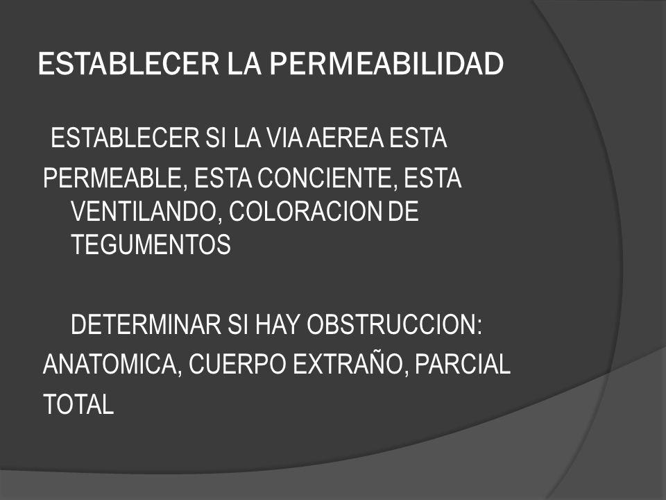 MANIOBRAS PARA PERMEABILIZAR LA VIA AEREA OBSTRUCCION PARCIAL O TOTAL COMO RESULTADO DE UNA MUSCULATURA LAXA Y OCLUSION DE LA PARTE POSTERIOR DE LA FARINGE POR LA LENGUA HIPEREXTENCION DE CUELLO LEVANTAMIENTO DEL MENTON TRACCION MADIBULAR