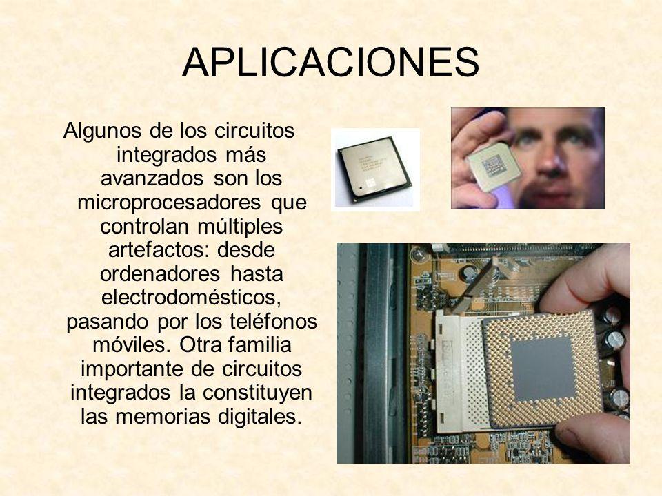 APLICACIONES Algunos de los circuitos integrados más avanzados son los microprocesadores que controlan múltiples artefactos: desde ordenadores hasta e