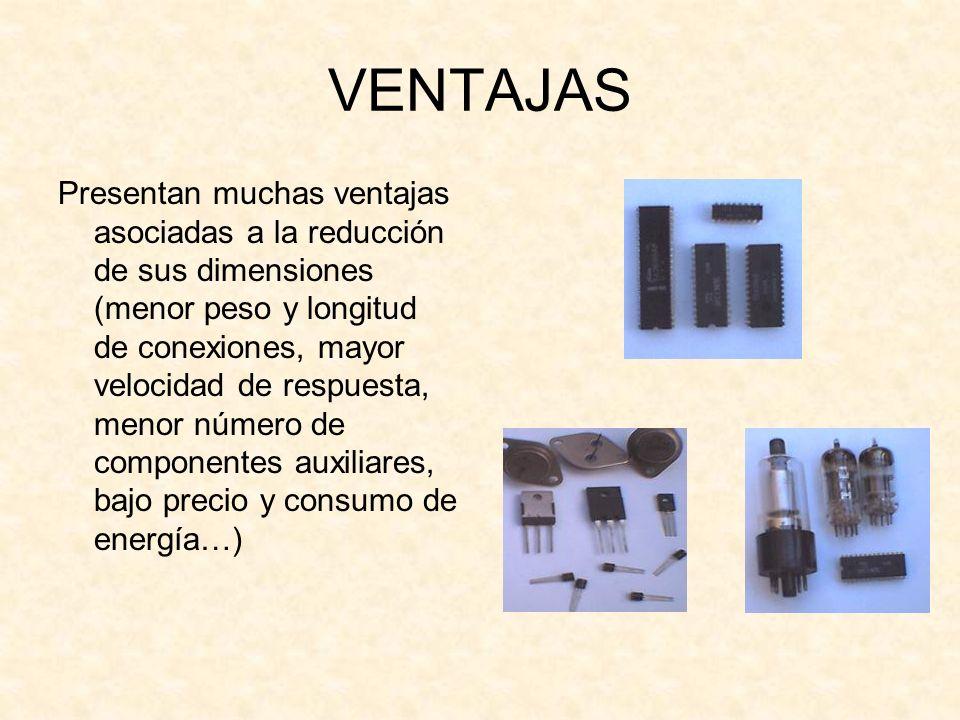 VENTAJAS Presentan muchas ventajas asociadas a la reducción de sus dimensiones (menor peso y longitud de conexiones, mayor velocidad de respuesta, men