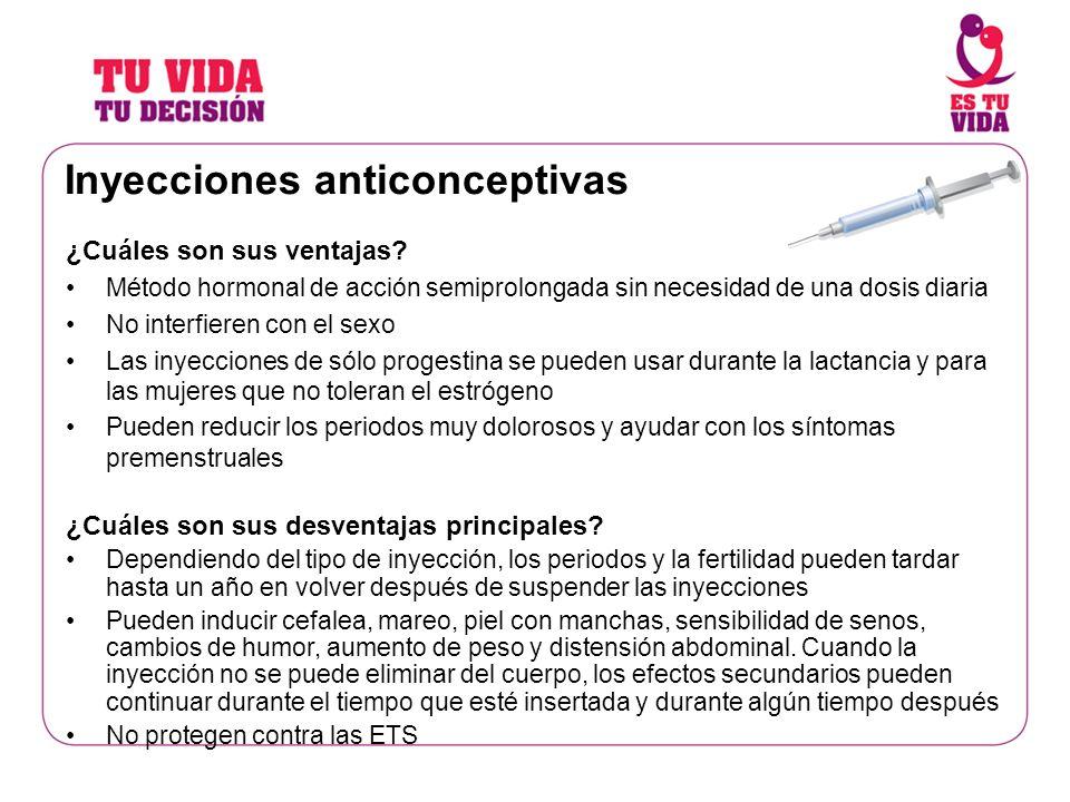 Inyecciones anticonceptivas ¿Cuáles son sus ventajas? Método hormonal de acción semiprolongada sin necesidad de una dosis diaria No interfieren con el