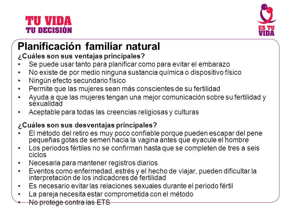 Planificación familiar natural ¿Cuáles son sus ventajas principales? Se puede usar tanto para planificar como para evitar el embarazo No existe de por