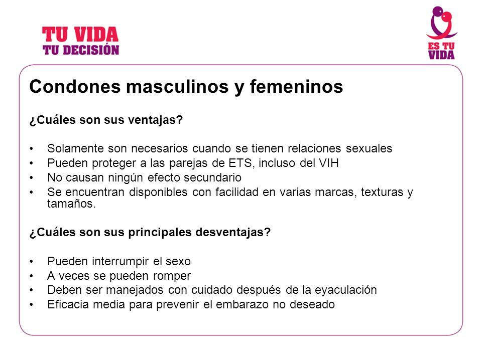 Condones masculinos y femeninos ¿Cuáles son sus ventajas? Solamente son necesarios cuando se tienen relaciones sexuales Pueden proteger a las parejas