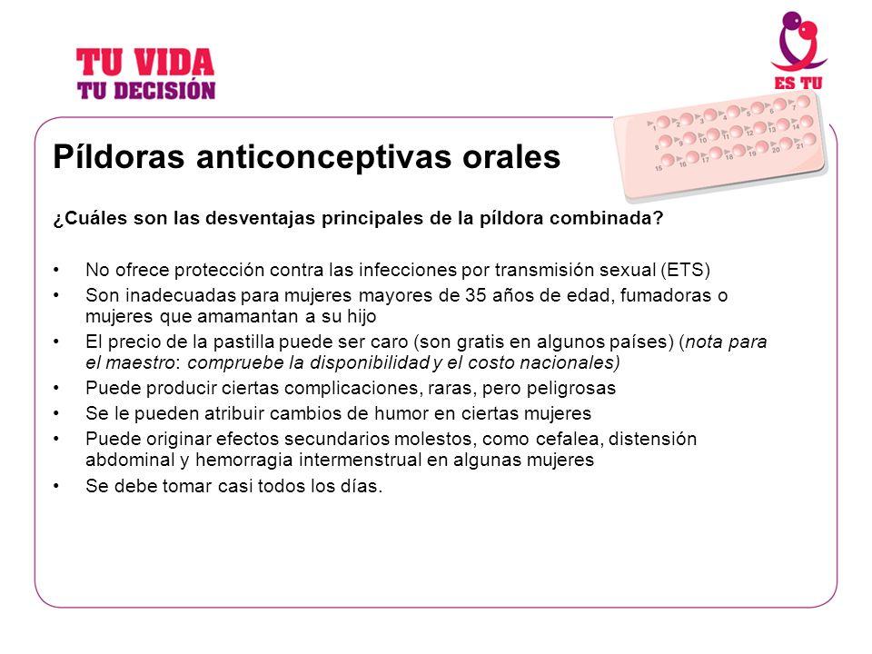 Píldoras anticonceptivas orales ¿Cuáles son las desventajas principales de la píldora combinada? No ofrece protección contra las infecciones por trans