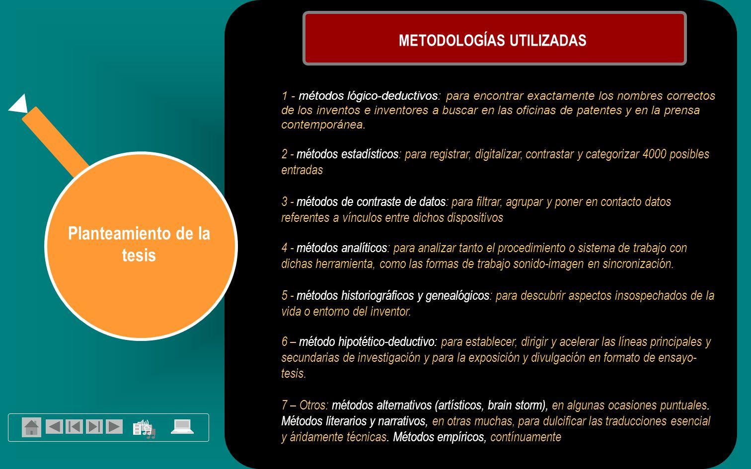 Planteamiento de la tesis METODOLOGÍAS UTILIZADAS 1 - métodos lógico-deductivos: para encontrar exactamente los nombres correctos de los inventos e inventores a buscar en las oficinas de patentes y en la prensa contemporánea.