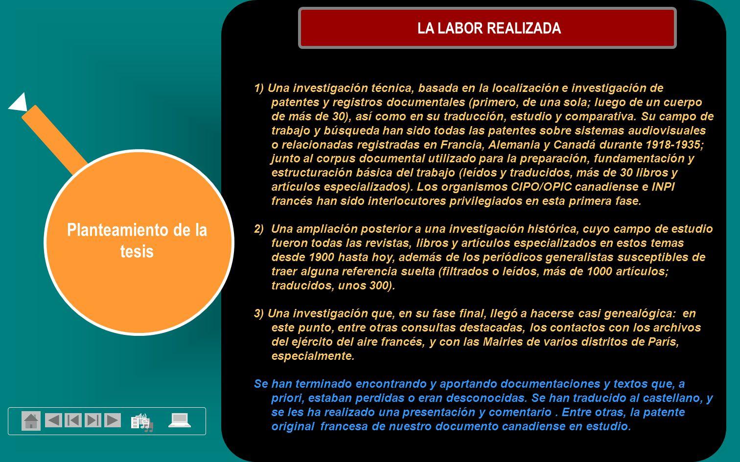 Planteamiento de la tesis LA LABOR REALIZADA 1) Una investigación técnica, basada en la localización e investigación de patentes y registros documentales (primero, de una sola; luego de un cuerpo de más de 30), así como en su traducción, estudio y comparativa.