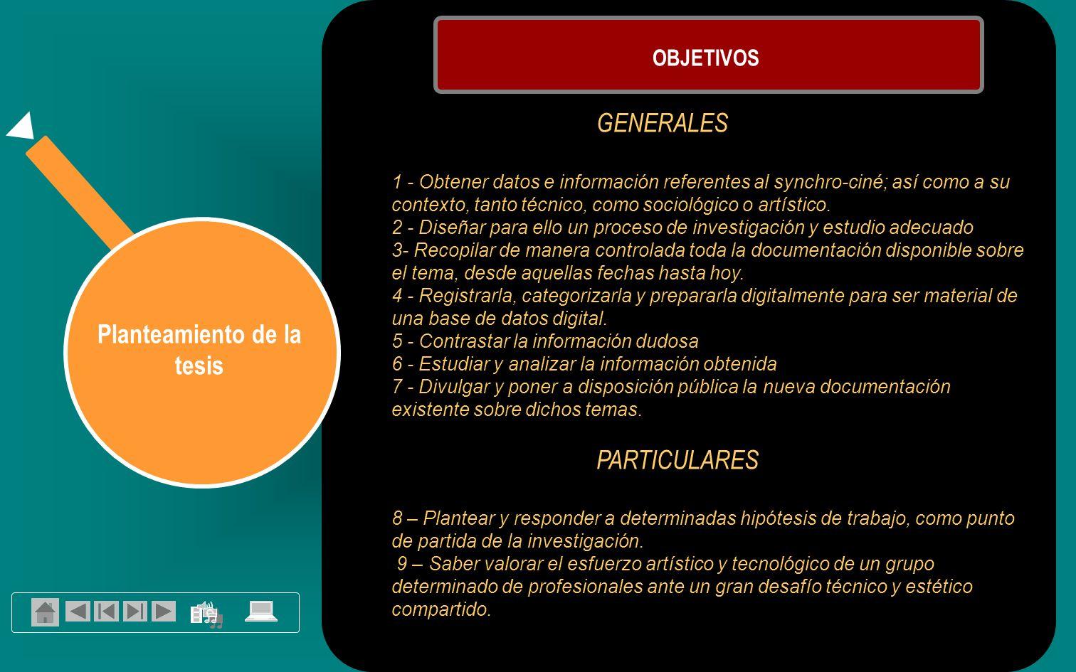 Planteamiento de la tesis OBJETIVOS GENERALES 1 - Obtener datos e información referentes al synchro-ciné; así como a su contexto, tanto técnico, como sociológico o artístico.