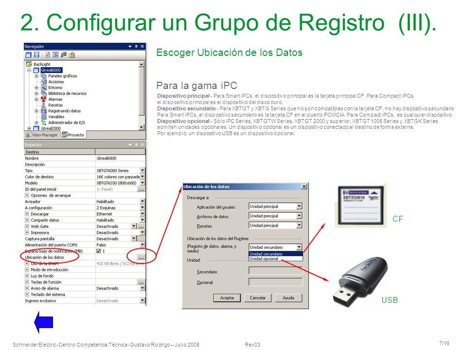 Schneider Electric 7/16 -Centro Competencia Técnica- Gustavo Rodrigo – Julio.2008 Rev03 2. Configurar un Grupo de Registro (III). Escoger Ubicación de