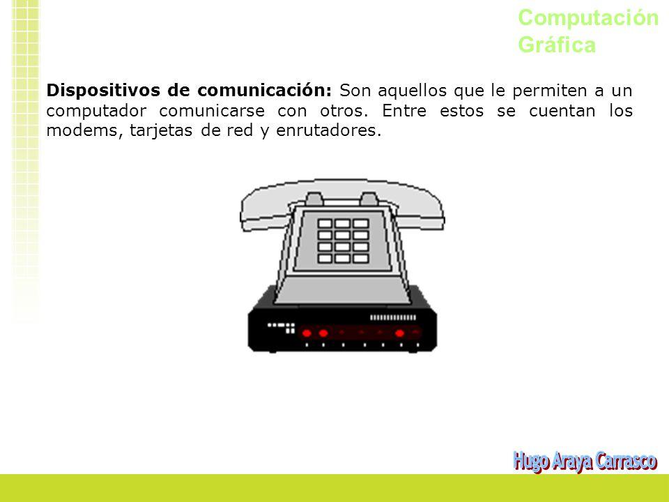 Computación Gráfica Dispositivos de comunicación: Son aquellos que le permiten a un computador comunicarse con otros. Entre estos se cuentan los modem